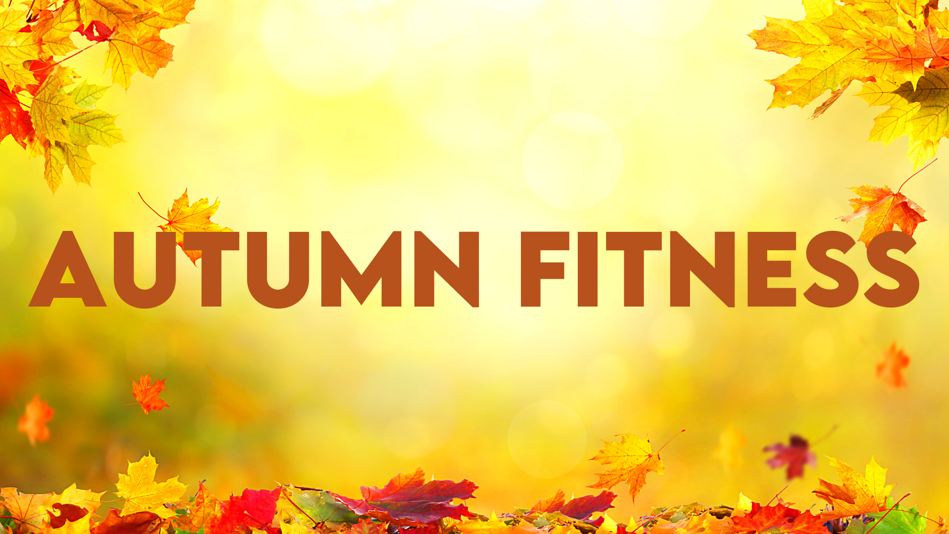Why getting Autumn fit should be high on your to do list.